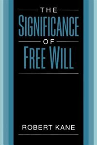 Book The Significance of Free Will by Robert Kane