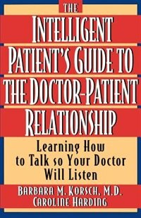 Book The Intelligent Patients Guide to the Doctor-Patient Relationship: Learning How to Talk So Your… by Barbara M. Korsch