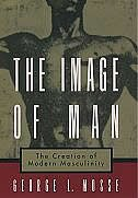 Book The Image of Man: The Creation of Modern Masculinity by George L. Mosse