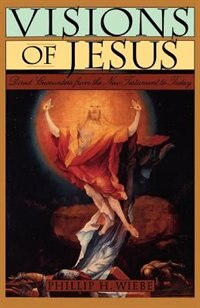Book Visions of Jesus: Direct Encounters from the New Testament to Today by Phillip H. Wiebe