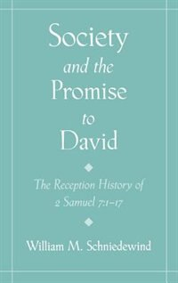 Book Society and the Promise to David: The Reception History of 2 Samuel 7:1-17 by William M. Schniedewind