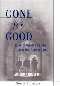 Book Gone for Good: Tales of University Life after the Golden Age by Stuart Rojstaczer
