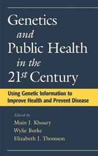 Book Genetics and Public Health in the 21st Century: Using Genetic Information to Improve Health and… by Muin J. Khoury
