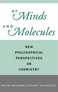 Book Of Minds and Molecules: New Philosophical Perspectives on Chemistry by Nalini Bhushan