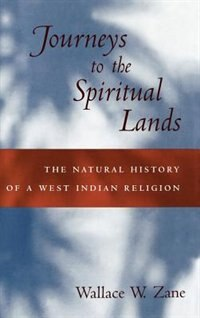 Book Journeys to the Spiritual Lands: The Natural History of a West Indian Religion by Wallace W. Zane