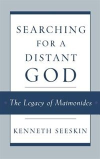 Book Searching for a Distant God: The Legacy of Maimonides by Kenneth Seeskin