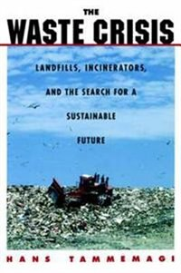 Book The Waste Crisis: Landfills, Incinerators, and the Search for a Sustainable Future by Hans Y. Tammemagi