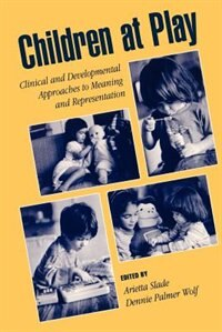 Book Children at Play: Clinical and Developmental Approaches to Meaning and Representation by Arietta Slade