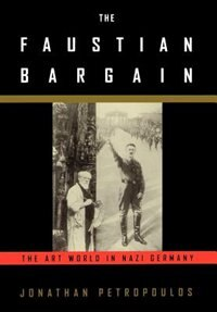 Book The Faustian Bargain: The Art World in Nazi Germany by Jonathan Petropoulos