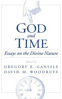 Book God and Time: Essays on the Divine Nature by Gregory E. Ganssle
