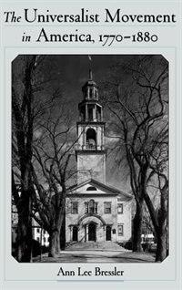 Book The Universalist Movement In America, 1770-1880: Universalist Movement In Amer by Ann Lee Bressler