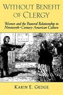 Book Without Benefit of Clergy: Women and the Pastoral Relationship in Nineteenth-Century American… by Karin E. Gedge