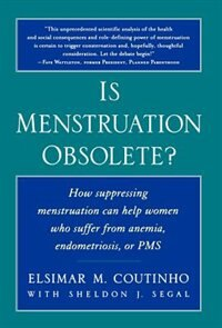 Book Is Menstruation Obsolete?: How Suppressing Menstruation Can Help Women Who Suffer From Anemia… by Elsimar M. Coutinho