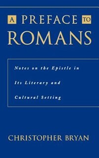 Book A Preface to Romans: Notes on the Epistle in its Literary and Cultural Setting by Christopher Bryan