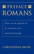 A Preface to Romans: Notes on the Epistle in its Literary and Cultural Setting
