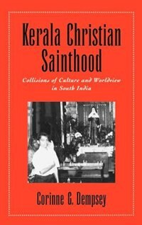 Book Kerala Christian Sainthood: Collisions of Culture and Worldview in South India by Corinne G. Dempsey