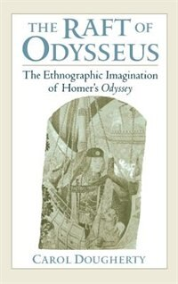 The Raft of Odysseus: The Ethnographic Imagination of Homers Odyssey