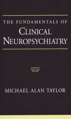Book The Fundamentals of Clinical Neuropsychiatry by Michael Alan Taylor