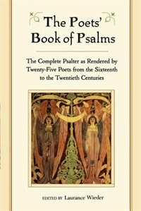 Book The Poets Book of Psalms: The Complete psalter as Rendered by Twenty-Five Poets from the Sixteenth… by Laurance Wieder