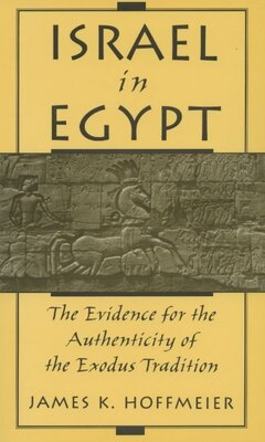 Book Israel in Egypt: The Evidence for the Authenticity of the Exodus Tradition by James K. Hoffmeier