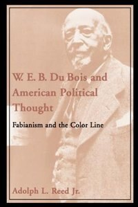 Book W. E. B. Du Bois and American Political Thought: Fabianism and the Color Line by Adolph L. Reed
