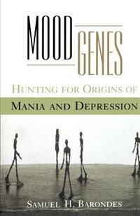 Book Mood Genes: Hunting for Origins of Mania and Depression by Samuel H. Barondes