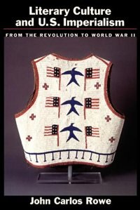 Book Literary Culture and U.S Imperialism: From the Revolution to World War II by John Carlos Rowe