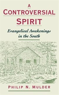 Book A Controversial Spirit: Evangelical Awakenings in the South by Philip N. Mulder