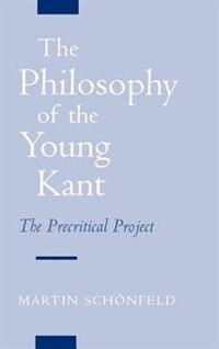 Book The Philosophy of the Young Kant: The Precritical Project by Martin Schonfeld