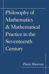 Book Philosophy of Mathematics and Mathematical Practice in the Seventeenth Century by Paolo Mancosu