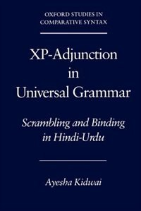 Book Xp-Adjunction in Universal Grammar: Scrambling and Binding in Hindi-Urdu by Ayesha Kidwai