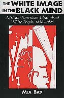 Book The White Image in the Black Mind: African-American Ideas about White People, 1830-1925 by Mia Bay