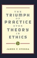 Book The Triumph of Practice over Theory in Ethics by James P. Sterba