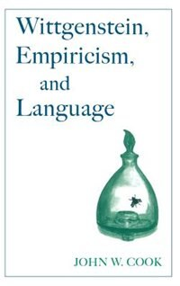 Book Wittgenstein, Empiricism, and Language by John W. Cook