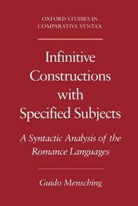 Book Infinitive Constructions with Specified Subjects: A Syntactic Analysis of the Romance Languages by Guido Mensching