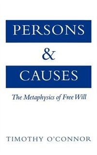 Persons and Causes: The Metaphysics of Free Will