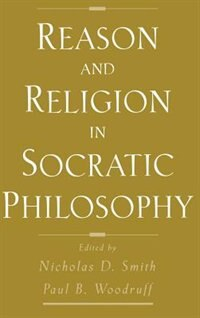 Book Reason and Religion in Socratic Philosophy by Nicholas D. Smith