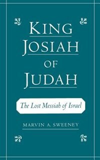 Book King Josiah of Judah: The Lost Messiah of Israel by Marvin A. Sweeney