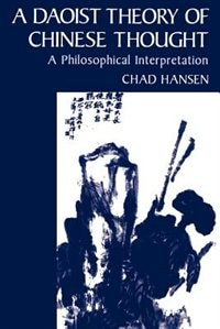 Book A Daoist Theory of Chinese Thought: A Philosophical Interpretation by Chad Hansen