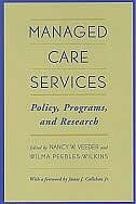 Book Managed Care Services: Policy, Programs, and Research by Nancy W. Veeder