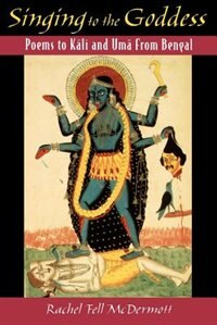 Book Singing to the Goddess: Poems to Kali and Uma from Bengal by Rachel Fell McDermott