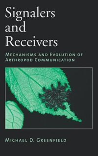 Book Signalers and Receivers: Mechanisms and Evolution of Arthropod Communication by Michael D. Greenfield