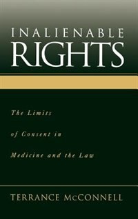 Book Inalienable Rights: The Limits of Consent in Medicine and the Law by Terrance McConnell