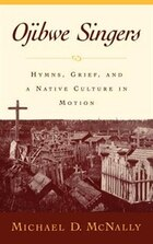 Ojibwe Singers: Hymns, Grief, and a Native Culture in Motion