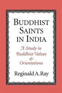 Book Buddhist Saints in India: A Study in Buddhist Values and Orientations by Reginald A. Ray