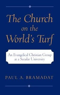Book The Church on the Worlds Turf: An Evangelical Christian Group at a Secular University by Paul A. Bramadat