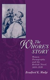 Book The Whores Story: Women, Pornography, and the British Novel, 1684-1830 by Bradford K. Mudge