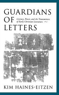 Book Guardians of Letters: Literacy, Power, and the Transmitters of Early Christian Literature by Kim Haines-Eitzen
