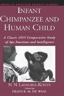 Book Infant Chimpanzee and Human Child: A Classic 1935 Comparative Study of Ape Emotions and Intelligence by N. N. Ladygina-Kohts