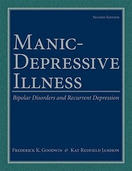 Book Manic-depressive Illness: Bipolar Disorders and Recurrent Depression by Frederick K. Goodwin